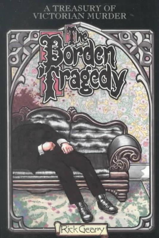 The Borden Tragedy A Memoir of the Infamous Double Murder at Fall River, Mass., 1892, Rick Geary, Paperback
