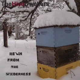 HEWN FROM WILDERNESS HIVE DWELLERS, Vinyl LP