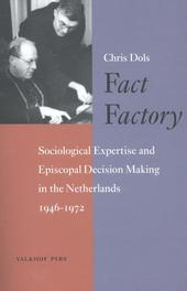 Fact factory sociological expertise and episcopal decision making in the Netherlands, 1946-1972, Dols, Chris, Paperback
