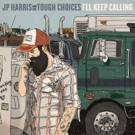 I'LL KEEP CALLING HARRIS, JP & THE TOUGH CH, CD