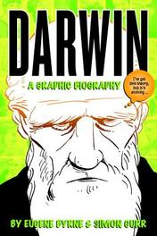 Darwin A Graphic Biography : The Really Exciting and Dramatic Story of a Man Who Mostly Stayed at Home and Wrote Some Books, Eugene Byrne, Paperback
