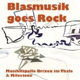BLASMUSIK GOES ROCK MUSIKKAPELLE BRIXEN IM, CD