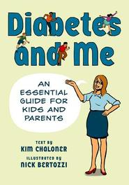 Diabetes and Me An Essential Guide for Kids and Parents, Chaloner, Kim, Paperback
