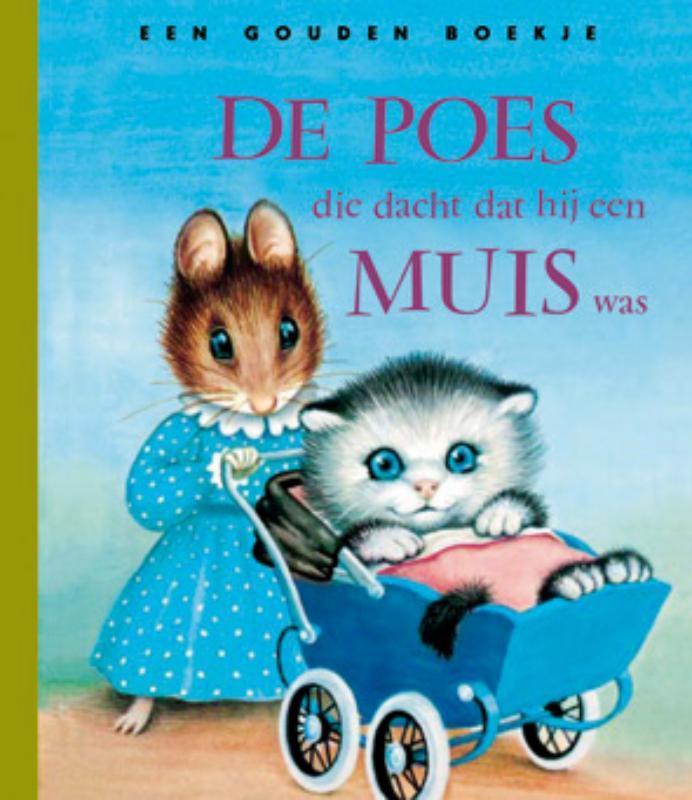 De poes die dacht dat hij een muis was .. EEN MUIS WAS/ GOUDEN BOEKJES SERIE Gouden Boekjes, M. Norton, Book, misc