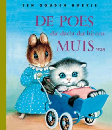 De poes die dacht dat hij een muis was .. EEN MUIS WAS/ GOUDEN BOEKJES SERIE