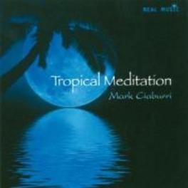 TROPICAL MEDITATION MARK CIABURRI, CD