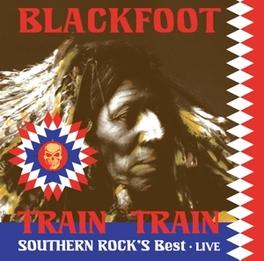 TRAIN TRAIN SOUTHERN ROCK'S BEST LIVE BLACKFOOT, Vinyl LP