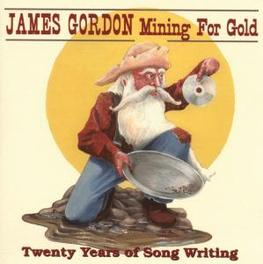 MINING FOR GOLD 20 YEARS OF SONG WRITING Audio CD, JAMES GORDON, CD