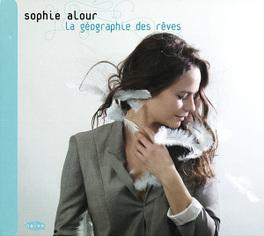 LA GEOGRAPHIE DES REVES SOPHIE ALOUR, CD
