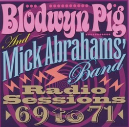 RADIO SESSIONS 69 TO 71 & MICK ABRAHAMS BAND BLODWYN PIG, CD