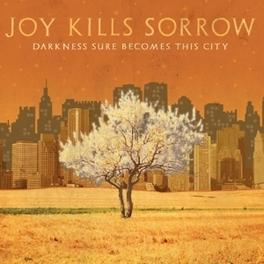 DARKNESS SURE BECOMES.. .. THIS CITY JOY KILLS SORROW, CD