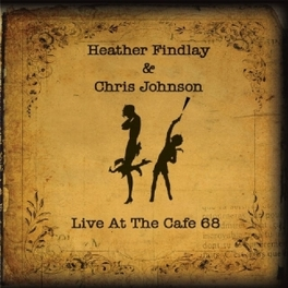 LIVE AT THE CAFE 68 W/ CHRIS JOHNSON HEATHER FINDLAY, CD