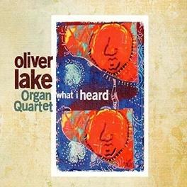 WHAT I HEARD LAKE ORGAN, OLIVER -QUART, CD