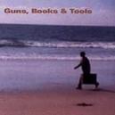 GUNS, BOOKS & TOOLS