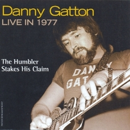 HUMBLER STAKES HIS CLAIM LIVE IN 1977, NEWLY DISCOVERED & UNHEARD RECORDINGS Audio CD, DANNY GATTON, CD