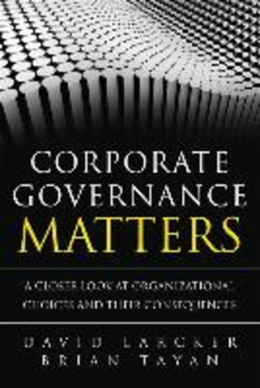 Corporate Governance Matters A Closer Look at Organizational Choices and Their Consequences, Larcker, David, Paperback
