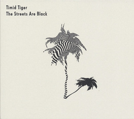 STREETS ARE BLACK NEW AND FRESH THIRD ALBUM, WITHOUT LOSING THEIR ROOTS TIMID TIGER, CD