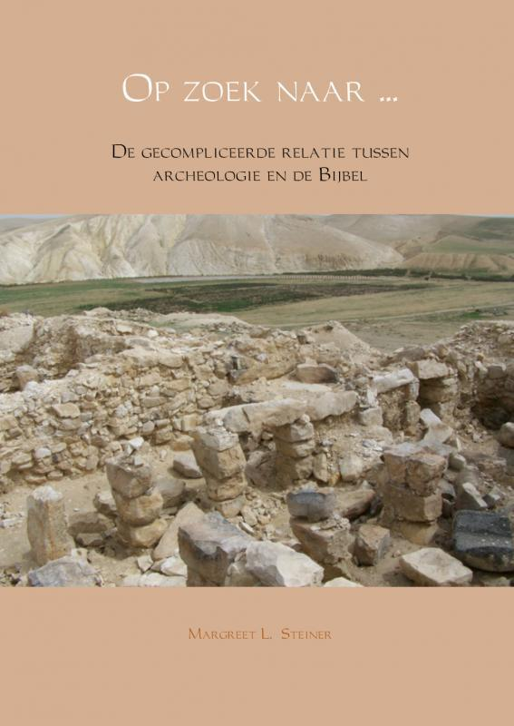 Op zoek naar …. de gecompliceerde relatie tussen archeologie en de Bijbel, Steiner, Margreet L., Paperback  Wordt verstuurd binnen: Ca. 5 werkdagen<br /><a style=