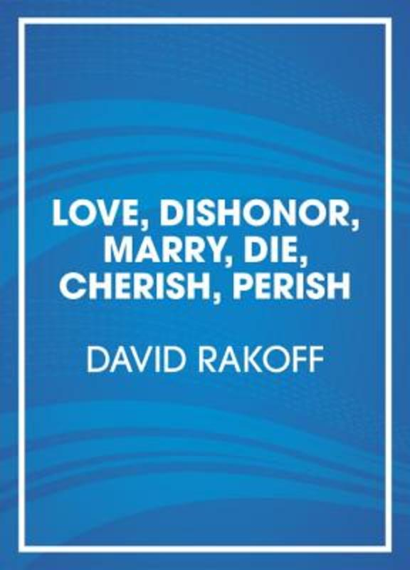 Love, Dishonor, Marry, Die, Cherish, Perish A Novel, David Rakoff, Audio Visuele Media