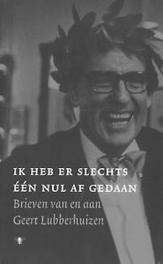 Ik heb er slechts een nul af gedaan. brieven van en aan Geert Lubberhuizen, G. Lubberhuizen, Paperback