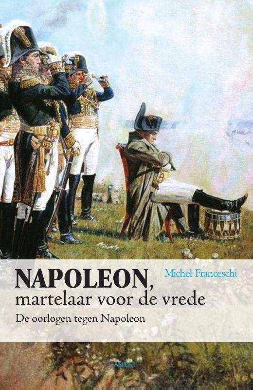 Napoleon, martelaar voor de vrede de oorlogen tegen Napoleon, Michel Franceschi, Paperback