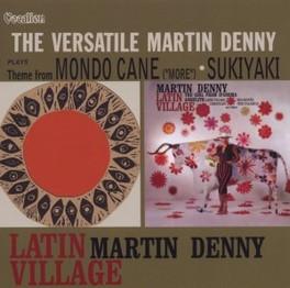 LATIN VILLAGE & THE.. .. VERSATILE MARTIN DENNY MARTIN DENNY, CD