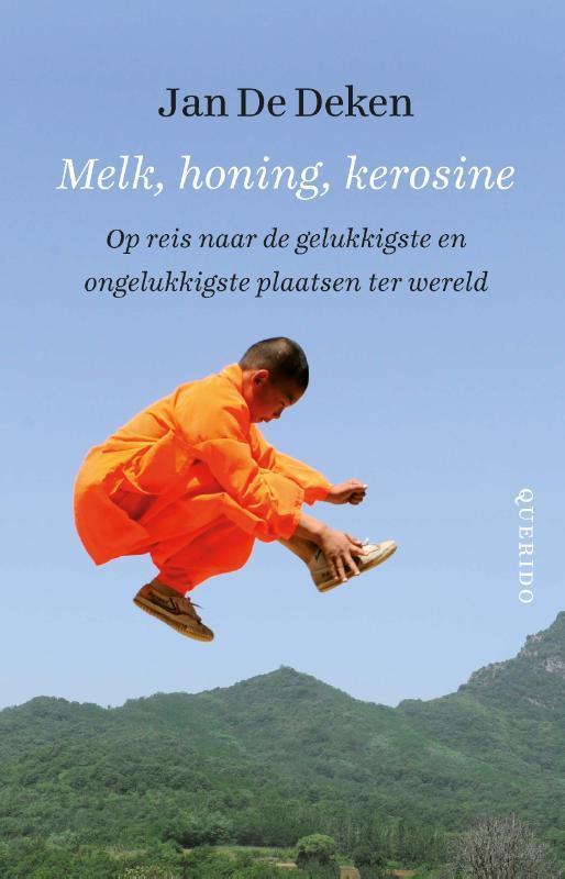 Melk, honing, kerosine op reis naar de gelukkigste en ongelukkigste plaatsen ter wereld, Jan De Deken, Paperback