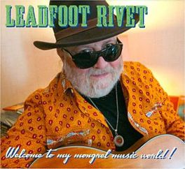 WELCOME TO MY MONGREL.. .. MUSIC WORLD LEADFOOT RIVET, CD