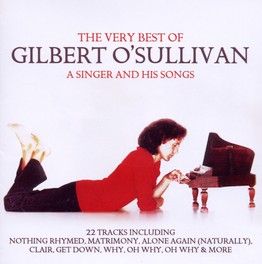 A SINGER AND HIS SONGS * 22 TRACK THE VERY BEST OF * GILBERT O'SULLIVAN, CD