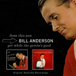 FROM THIS PEN/GET WHILE.. .. THE GETTIN'S GOOD BILL ANDERSON, CD