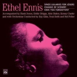 SINGS LULLABIES FOR.. .LOSERS/CHANGE OF SCENERY/HAVE YOU FORGOTTEN? ETHEL ENNIS, CD