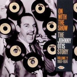ON WITH THE SHOW * THE JOHNNY OTIS STORY VOL.2 : 1957-1974 JOHNNY OTIS, CD
