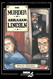 The Murder of Abraham Lincoln A chronicle of 62 days in the life of the American Republic, March 4 - May 4, 1865, Geary, Rick, Hardcover
