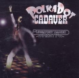 PURGATORY DANCE PARTY FEAT.FORMER MEMBERS OF DOG FASHION DISCO:T.SMITH,J.STEP Audio CD, POLKADOT CADAVER, CD