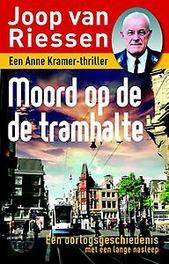 Moord op de tramhalte een Anne Kramer-thriller, Joop van Riessen, Paperback
