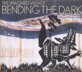 BENDING THE DARK IMAGINED VILLAGE, CD