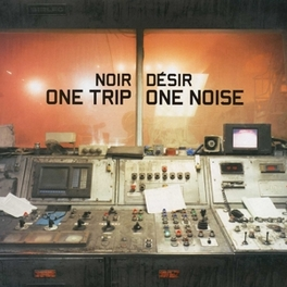 ONE TRIP ONE NOISE REISSUE OF 1998 ALBUM NOIR DESIR, LP