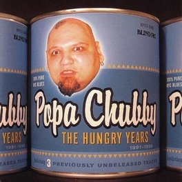 HUNGRY YEARS INCL. 3 UNRELEASED TR. POPA CHUBBY, CD