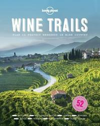Lonely Planet Wine Trails: 52 Perfect Weekends in Wine Country