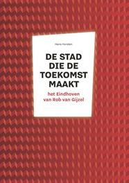 Een stad die toekomst maakt. het Eindhoven van Rob van Gijzel, Horsten, Hans, Paperback