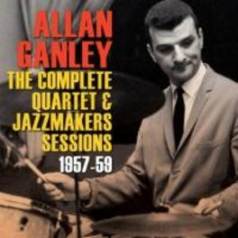 COMPLETE QUARTET &.. .. JAZZMAKERS SESSIONS 1957-59 ALLAN GANLEY, CD