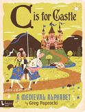 C is for Castle: A Medieval...