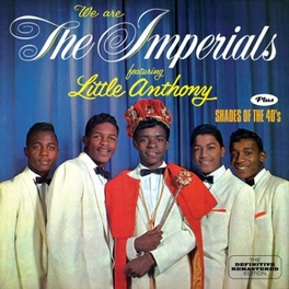 WE ARE THE IMPERIALS &.. .. SHADES OF THE 40'S LITTLE ANTHONY & THE IMPE, CD