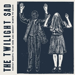 NOBODY WANTS TO BE HERE.. .. & NOBODY WANTS TO LEAVE TWILIGHT SAD, Vinyl LP