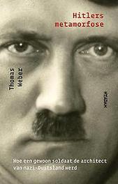Hitlers metamorfose. hoe een gewone soldaat de architect van nazi-Duitsland werd, Weber, Thomas, Pap