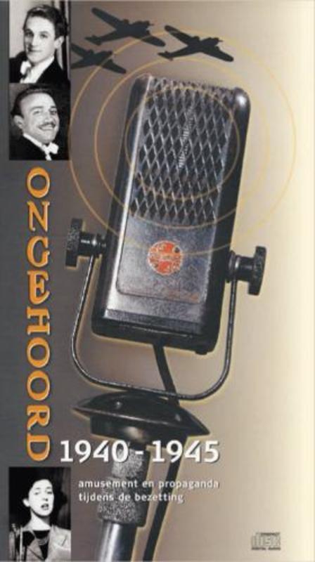 1940-1945 AMUSEMENT EN.. .. PROPAGANDA TIJDENS DE BEZETTING Ongehoord, Ongehoord-serie, Luisterboek