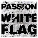 PASSION:WHITE FLAG